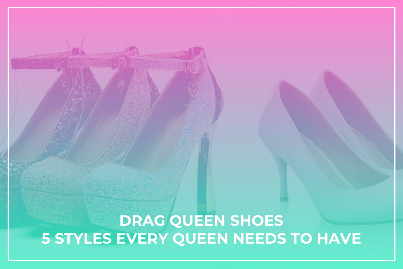 drag queen shoes 5 styles